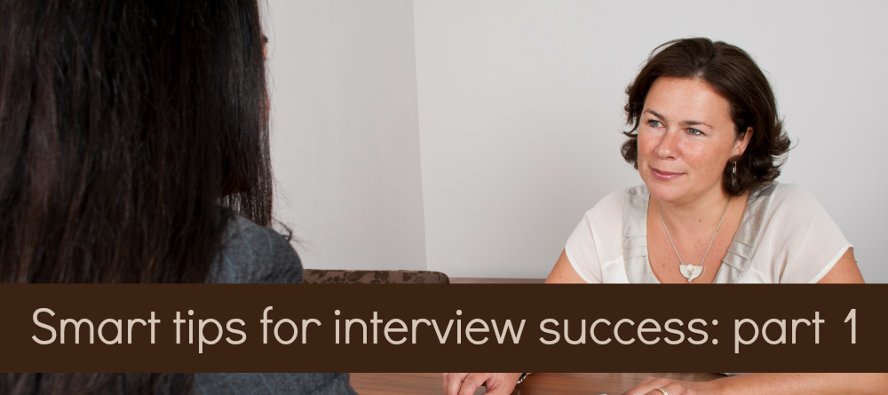 Smart tips for interview success: Part 1 – Before the interview