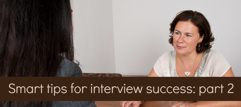 Smart tips for interview success: Part 2 – At the interview