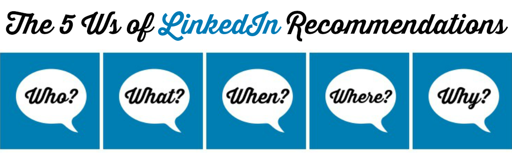 The 5 Ws of LinkedIn Recommendations