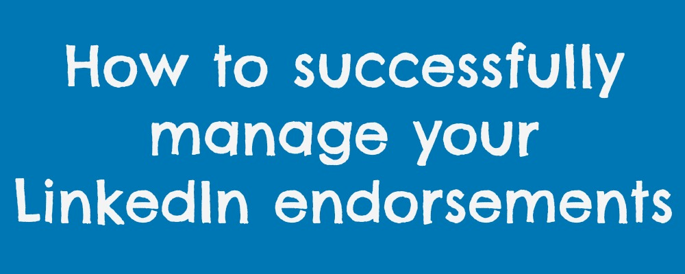 How to successfully manage your LinkedIn endorsements