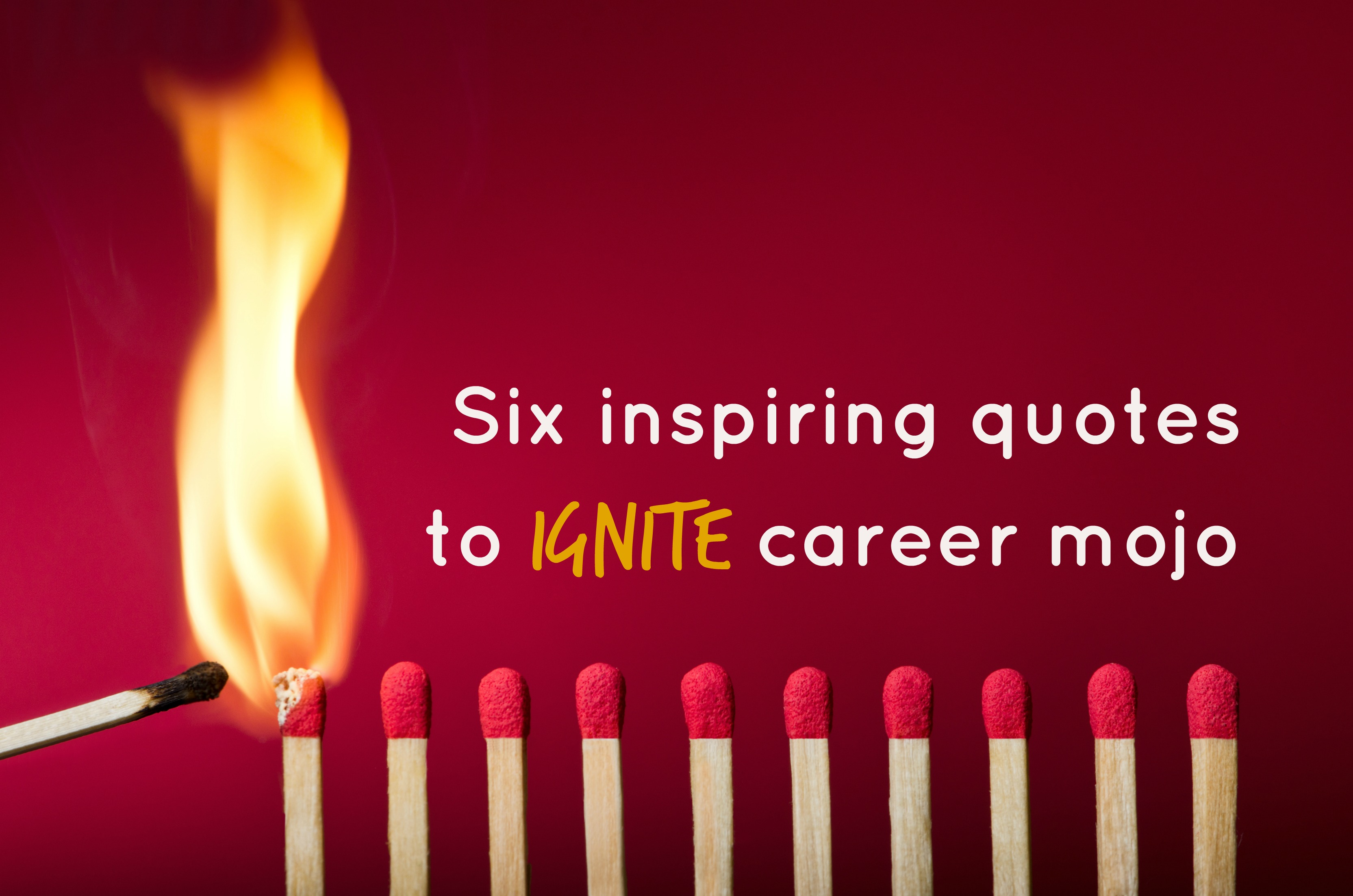 six inspiring quotes to ignite career mojo