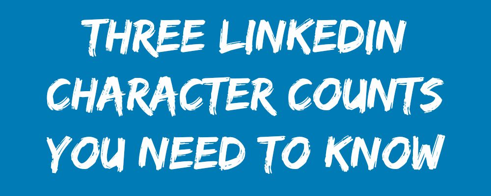 Three LinkedIn character counts you need to know