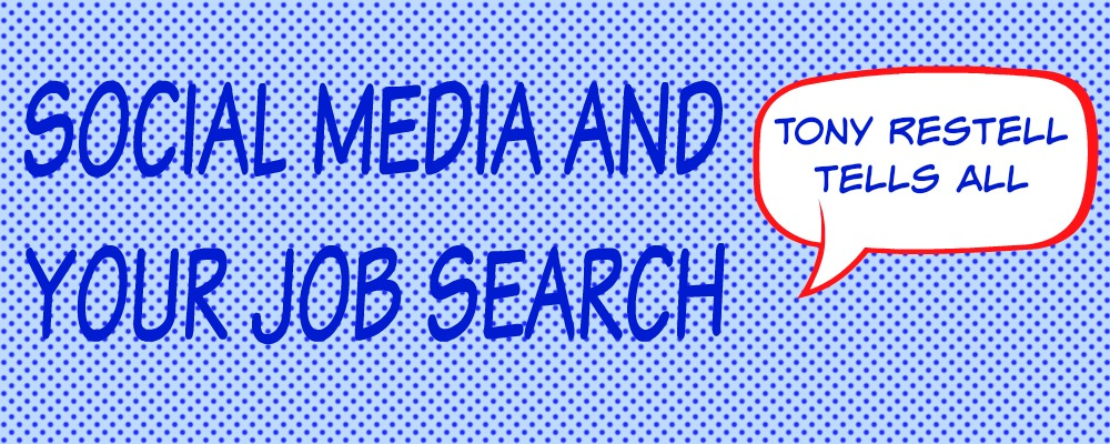Social media and your job search – Tony Restell tells all