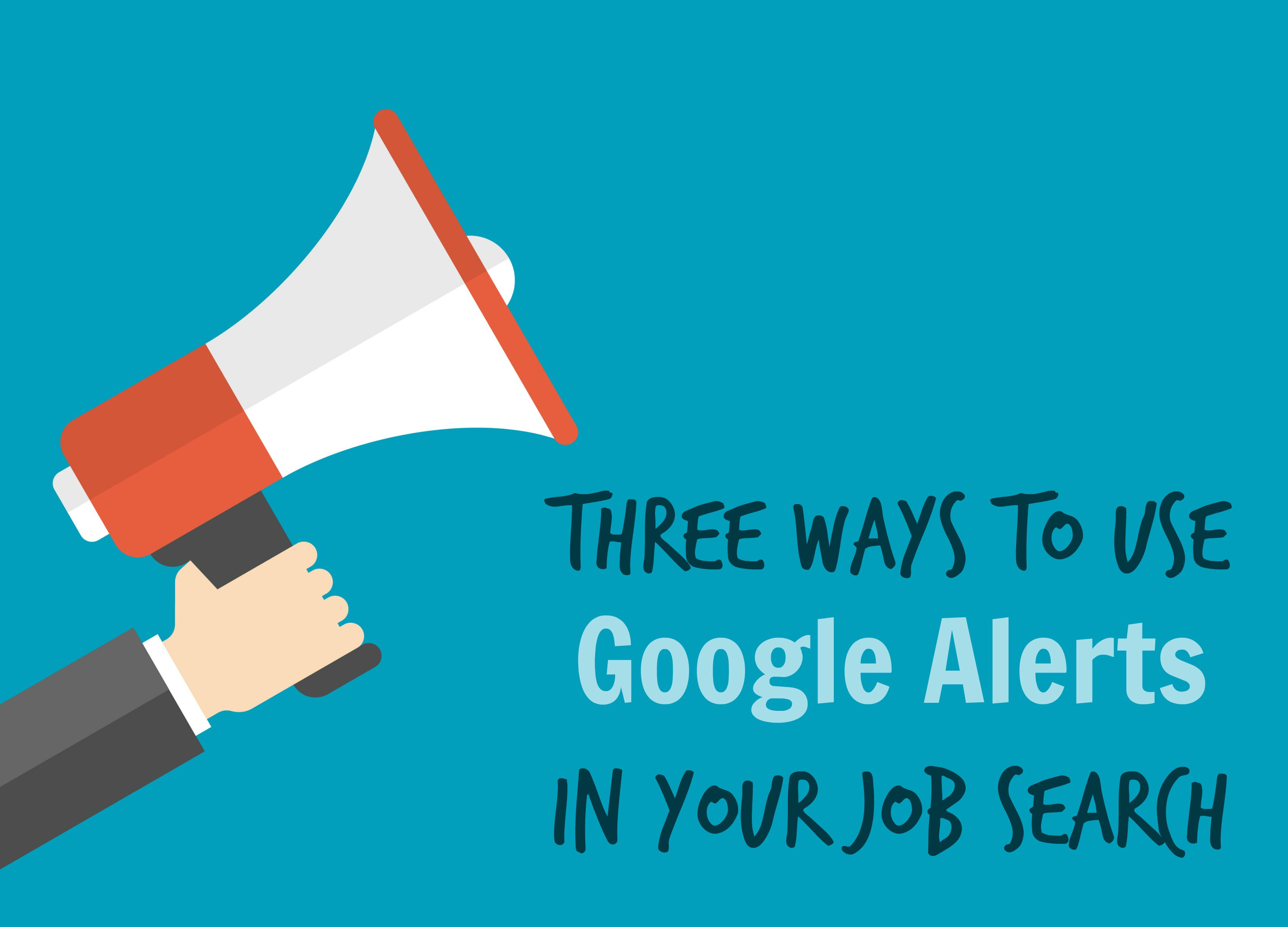Three ways to use Google Alerts in your job search