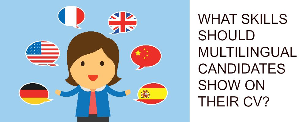 What Skills Do Multilingual Candidates Need To Show in Their CV?