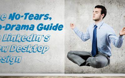 The No-Tears, No-Drama Guide to LinkedIn's New Desktop Design